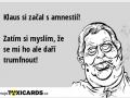 klaus-si-zacal-s-amnestii-zatim-si-myslim-ze-se-mi-ho-ale-dari-trumfnout-312