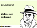 lidi-nekradte-vlada-nesnasi-konkurenci-1476